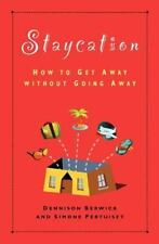 Staycation: How to Get Away Without Going Away (Paperback or Softback)