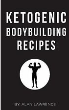 Ketogenic Bodybuilding: Perfect Human Diet to Build Muscle and Lose Fat : 60...