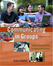 Communicating in Groups: Building Relationships for Group Effectiveness, Keyton,