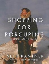Shopping for Porcupine: A Life in Arctic Alaska, Kantner, Seth, Good Books