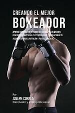 Creando el Mejor Boxeador : Aprende Los Secretos y Trucos Utilizados Por Los...