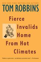 Fierce Invalids Home From Hot Climates by Tom Robbins , Paperback