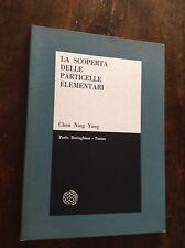 CHEN NING YANG LA SCOPERTA DELLE PARTICELLE ELEMENTARI BORINGHIERI 1964