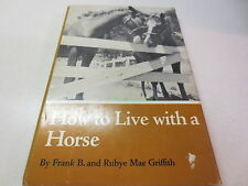 How To Live With a Horse by Frank B. and Rubye Mae Griffith vintage hardback
