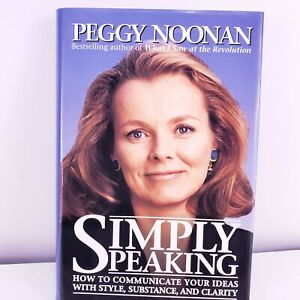 Simply Speaking How to Communicate Your Ideas with Style, Substance Peggy Noonan
