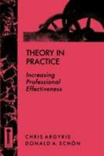 Theory in Practice: Increasing Professional Effectiveness: By Argyris, Chris,...