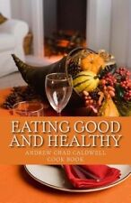 NEW Eating Good and Healthy (Volume 1) by andrew chad caldwell
