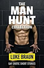 The Man Hunt Collection : Gay Erotic Short Stories by Luke Braun (2015,...