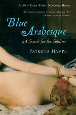 Blue Arabesque: A Search for the Sublime, Hampl, Patricia, Good Book