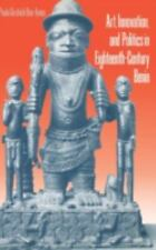Art, Innovation, and Politics in Eighteenth-Century Benin: By Ben-Amos, Paula...
