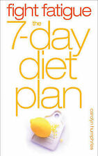 Fight Fatigue: The 7 - Day Diet Plan, Humphries, Carolyn, New Book