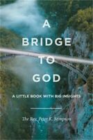 A Bridge to God: A Little Book with Big Insights (Paperback or Softback)