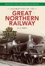 Locomotives of the Great Northern Railway by G.F. Bird (Paperback, 2013)