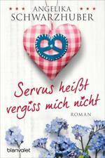 Servus heißt vergiss mich nicht von Angelika Schwarzhuber (2015, Klappenbroschur
