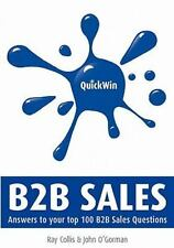 Quick Win B2B Sales : Answers to Your Top 100 B2B Sales Questions by Ray...