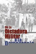 De la Dictadura Militar a la Democracia : Memorias de un Político Salvadoreño...