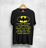 Im Not Saying Im Batman T Shirt  Superman Deadpool Avengers Hulk Spiderman