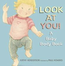 Look at You! : A Baby Body Book by Kathy Henderson (2007, Picture Book)