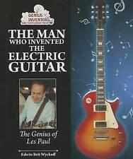 The Man Who Invented the Electric Guitar: The Genius of Les Paul (Genius Invento