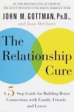 The Relationship Cure: A Five-Step Guide for Building Better Connections with F