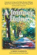 A Journey Home : Lessons in Living As Six Baby Boomer Siblings Spend Two...