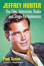 Jeffrey Hunter : The Film, Television, Radio and Stage Performances pub@$35