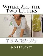 Where Are the Two Letters : My Wife Wrote Them, They Are Keep-Sakes by No Yet...
