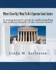 When I Grow up, I Want to Be a Supreme Court Justice : A Young Person's Guide...