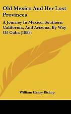 Old Mexico And Her Lost Provinces: A Journey In Mexico, Southern California, And