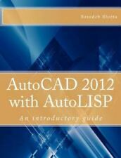 AutoCAD 2012 with AutoLISP : An Introductory Guide by Basudeb Bhatta (2011,...