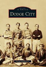 Dodge City (Kansas) by George Laughed (2012) Images of America Series