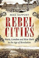 Rebel Cities: Paris, London and New York in the Age of Revolution by Mike Rapport (Paperback, 2017)