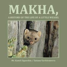 Makha, a History of the Life of a Little Weasel by Kamil Ziganshin Tatiana.