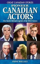 Pioneer Canadian Actors: The Stories Behind Legends of the Silver Screen (Great