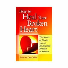How to Heal Your Broken Heart: The Secrets to Getting Over a Relationship Breaku