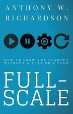Full-Scale : How to Grow Any Startup Without a Plan or a Clue: By Richardson,...
