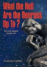 What the Hell Are the Neurons up To? : The Wire-Dangled Human Race by Graham...