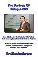 The Business of Being a CIO : How CIOs Can Use Their Technical Skills to Help...