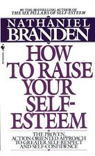 How to Raise Your Self-Esteem: The Proven Action-Oriented Approach to Greater Se
