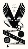 American Political Speeches [Penguin Civic Classics]