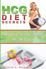HCG Diet Secrets : How to Lose 30 Pounds in 30 Days: By Steele, Patricia