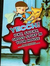 Yecch! Icky, Sticky, Gross Stuff in Your House (Ic