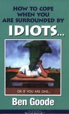 How to Cope When You Are Surrounded by Idiots... Or If You Are One (Truth about