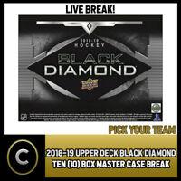 2018-19 UPPER DECK BLACK DIAMOND - 10 BOX CASE BREAK #H283 - PICK YOUR TEAM -