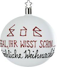 INGE GLAS - Weihnachtsdeko / Christbaumschmuck - Egal, ihr wisst schon