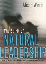 The Spirit of Natural Leadership: How to Inspire Trust, Respect and a-ExLibrary