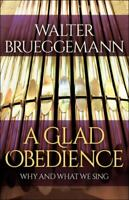 A Glad Obedience: Why and What We Sing Paperback Walter Brueggemann