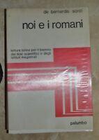 DE BERNARDIS SORCI - NOI E I ROMANI - ED: PALUMBO - ANNO: 1976 (TT)