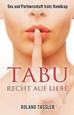 Tabu Recht Auf Liebe : Sex und Partnerschaft Trotz Handicap by Roland Tassler...