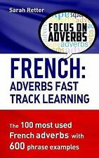 French: Adverbs Fast Track Learning : The 100 Most Used French Adverbs with...